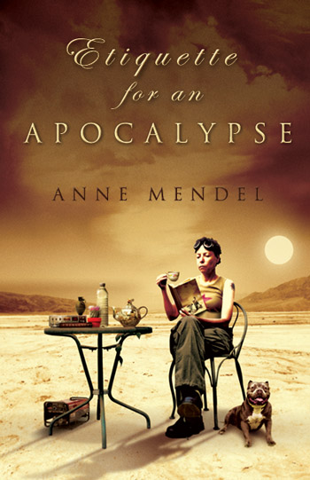 Anne Mendel : Etiquette for an Apocalypse